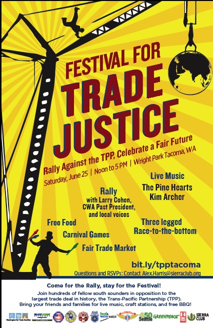 Come for the Rally, Stay for the Festival! Festival for Trade Justice, Tacoma, June 25